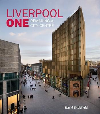 Liverpool One: Remaking a City Centre