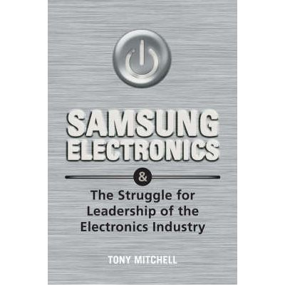 Samsung Electronics: and the Struggle for Leadership of the Electronics Industry