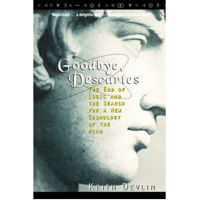 Goodbye Descartes: End of Logic and the Search for a New Cosmology of the Mind