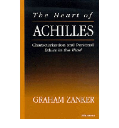 "Heart of Achilles: Characterization and Personal Ethics in the ""Iliad"""