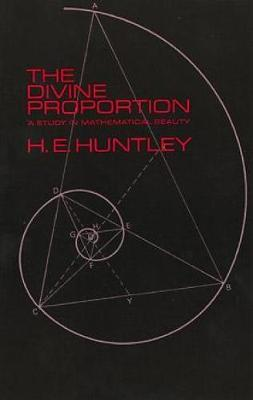 The Divine Proportion: A Study in Mathematical Beauty