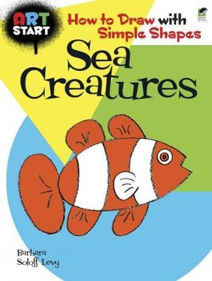 Art Start Sea Creatures: How to Draw with Simple Shapes