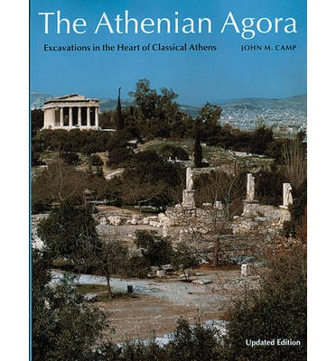 The Athenian Agora: Excavations in the Heart of Classical Athens