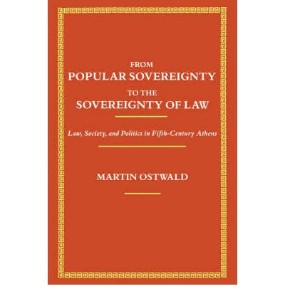 From Popular Sovereignty to the Sovereignty of Law: Law, Society and Politics in Fifth Century Athens
