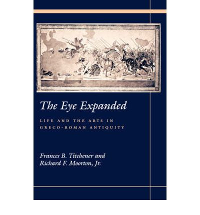 The Eye Expanded: Life and the Arts in Greco-Roman Antiquity