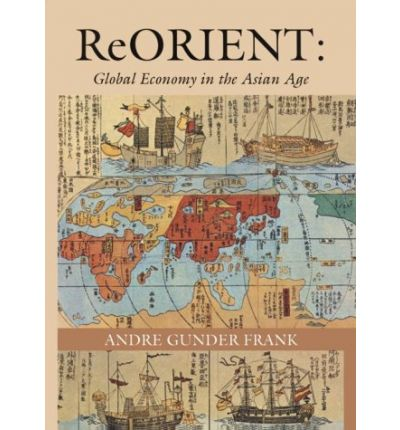 ReORIENT: Global Economy in the Asian Age