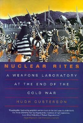 Nuclear Rites: A Weapons Laboratory at the End of the Cold War