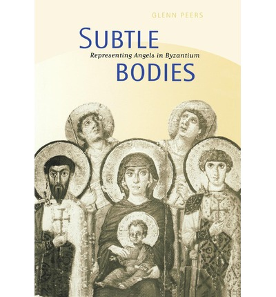 Subtle Bodies: Representing Angels in Byzantium