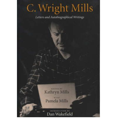 C.Wright Mills: Letters and Autobiographical Writings