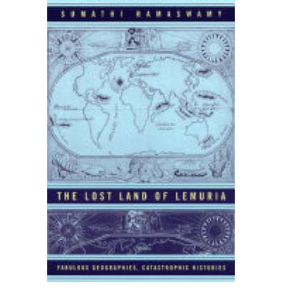 The Lost Land of Lemuria: Fabulous Geographies, Catastrophic Histories