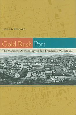 Gold Rush Port: The Maritime Archaeology of San Francisco's Waterfront