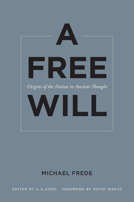 A Free Will: Origins of the Notion in Ancient Thought
