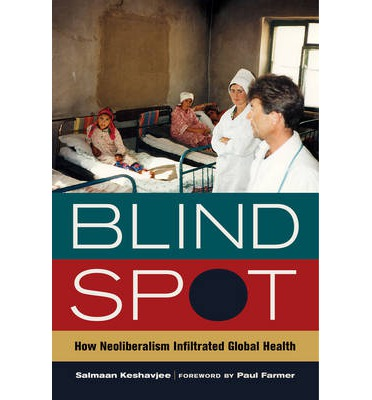 Blind Spot: How Neoliberalism Infiltrated Global Health