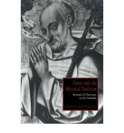 Dante and the Mystical Tradition: Bernard of Clairvaux in the Commedia