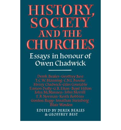 History Society Church: Essays in Honour of Owen Chadwick