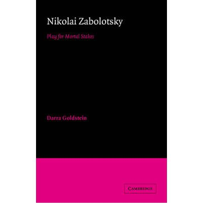 Nikolai Zabolotsky: Play for Mortal Stakes