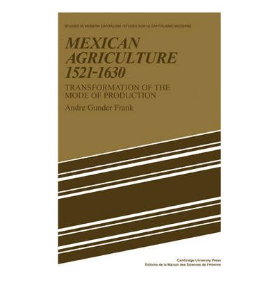 Mexican Agriculture 1521 - 1630: Transformation of the Mode of Production