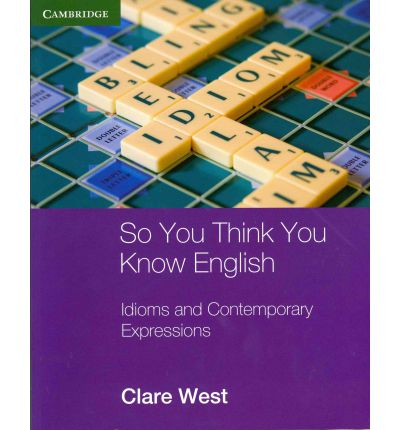 So You Think You Know English: Idioms and Contemporary Expressions