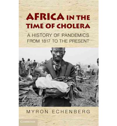 Africa in the Time of Cholera: A History of Pandemics from 1815 to the Present