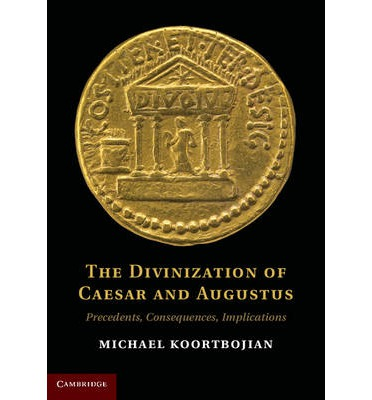 The Divinization of Caesar and Augustus: Precedents, Consequences, Implications