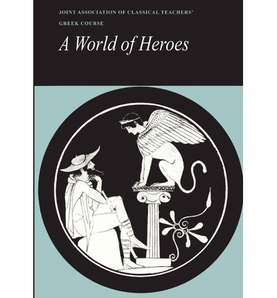 Reading Greek: A World of Heroes: Selections from Homer, Herodotus and Sophocles