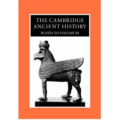 The Cambridge Ancient History: Plates: The Middle East, the Greek World and the Balkans to the Sixth Century B.C v.3: Plates to Volume 3