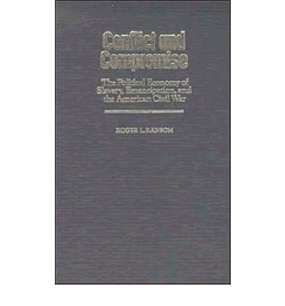 Conflict and Compromise: The Political Economy of Slavery, Emancipation and the American Civil War