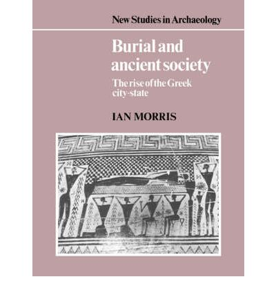 Burial and Ancient Society: The Rise of the Greek City-state