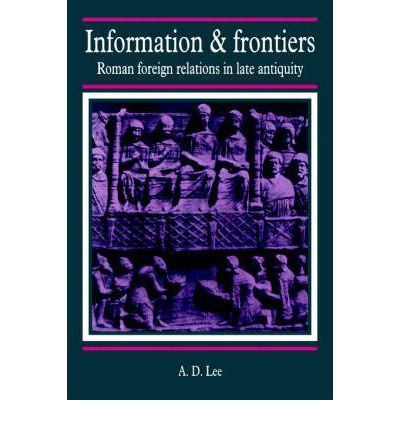 Information and Frontiers: Roman Foreign Relations in Late Antiquity