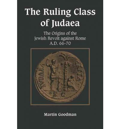 The Ruling Class of Judaea: The Origins of the Jewish Revolt Against Rome, A.D. 66-70