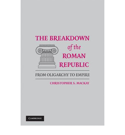 The Breakdown of the Roman Republic: From Oligarchy to Empire