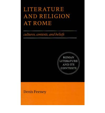 Literature and Religion at Rome: Cultures, Contexts, and Beliefs