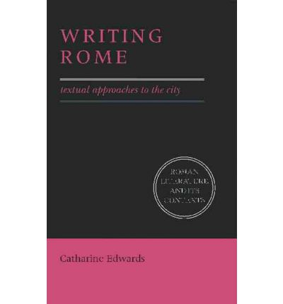 Writing Rome: Textual Approaches to the City