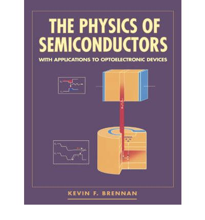 The Physics of Semiconductors: With Applications to Optoelectronic Devices