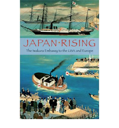 Japan Rising: The Iwakura Embassy to the USA and Europe