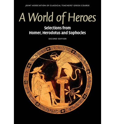 A World of Heroes: Selections from Homer, Herodotus and Sophocles
