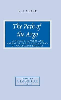 The Path of the Argo: Language, Imagery and Narrative in the Argonautica of Apollonius Rhodius
