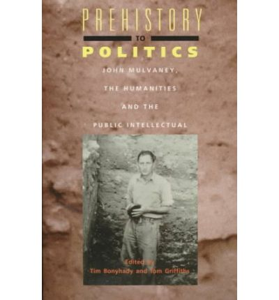 Prehistory to Politics: John Mulvaney, the Humanities and the Public Intellectual
