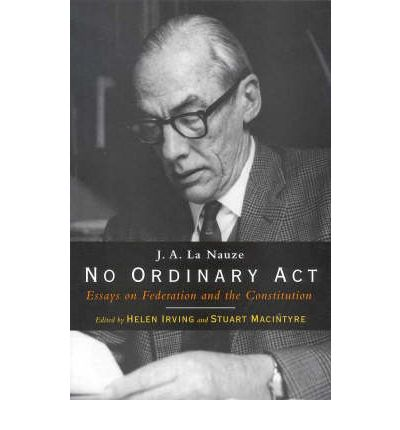 No Ordinary Act: J. A. La Nauze on Federation and the Constitution