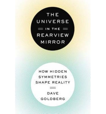 The Universe in the Rearview Mirror: How Hidden Symmetries Shape Reality