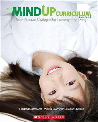 The Mindup Curriculum, Grades Pre-K-2: Brain-Focused Strategies for Learning-And Living