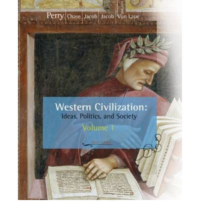 Western Civilization: To 1789 Volume I: Ideas, Politics, and Society