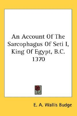 An Account of the Sarcophagus of Seti I, King of Egypt, B.C. 1370