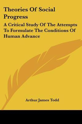 Theories of Social Progress : A Critical Study of the Attempts to Formulate the Conditions of Human Advance