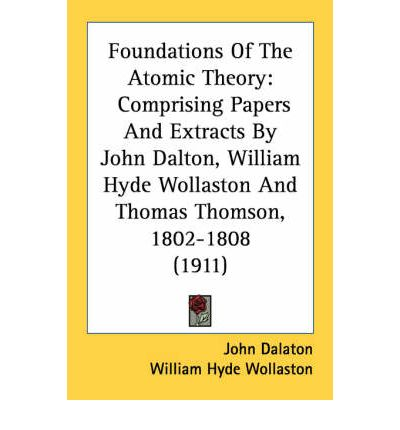 Foundations of the Atomic Theory: Comprising Papers and Extracts by John Dalton, William Hyde Wollaston and Thomas Thomson, 1802-1808 (1911)