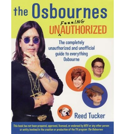 The Osbournes Unauthorized: The Completely Unauthorized and Unofficial Guide to Everything Osbourne