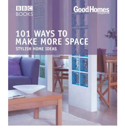 Good Homes: 101 Ways to Make More Space: Stylish Home Ideas