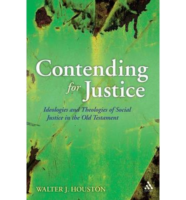 Contending for Justice: Ideologies and Theologies of Social Justice in the Old Testament