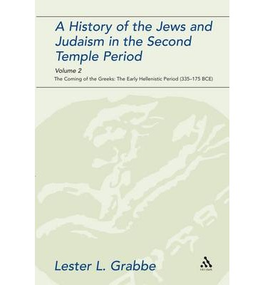 A History of the Jews and Judaism in the Second Temple Period: Volume 2: The Coming of the Greeks: the Early Hellenistic Period (335-175 BCE)