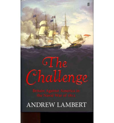 The Challenge: Britain Against America in the Naval War of 1812